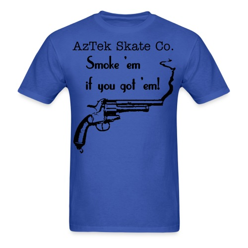 AzTek Smoke'em if you got'em - Men's T-Shirt