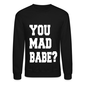 You Mad Babe? - Crewneck Sweatshirt