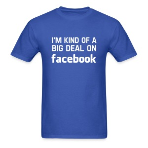 Kind Of A Big Deal On Facebok - Men's T-Shirt