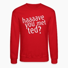 Haaaave You Met Ted? Crewneck