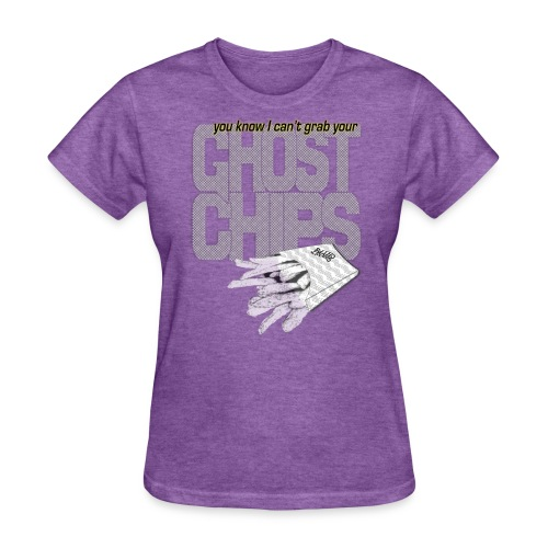 u know I can't grab your ghost chips - Women's T-Shirt