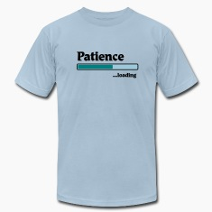 patience loading... T-Shirts