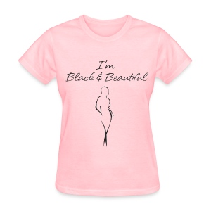 I'm Black & Beautiful (in black) - Women - Women's T-Shirt