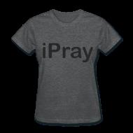 Women's T-Shirts ~ Women's T-Shirt ~ iPray - Women
