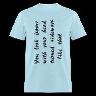 T-Shirts ~ Men's T-Shirt ~ You look funny - Men
