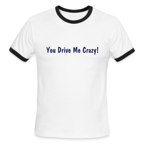 You Drive Me Crazy - Men's Ringer T-Shirt