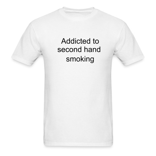 Addicted to second hand smoking - Men's T-Shirt