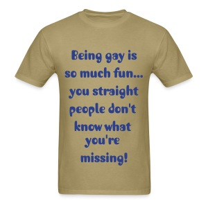 Being gay... - Men's T-Shirt