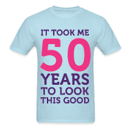 T-Shirts ~ Men's T-Shirt ~ It took me 50 years to look this good