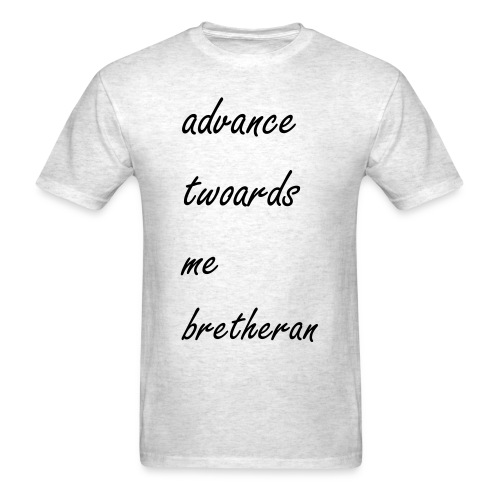 advance towards me bretheran - Men's T-Shirt