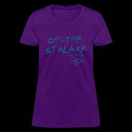 T-Shirts ~ Women's T-Shirt ~ DOCTOR STALKER
