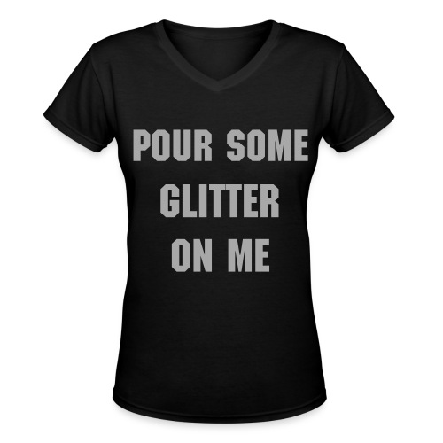 POUR SOME GLITTER ON ME TEE - Women's V-Neck T-Shirt