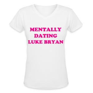 MENTALLY DATING LUKE BRYAN TEE - Women's V-Neck T-Shirt