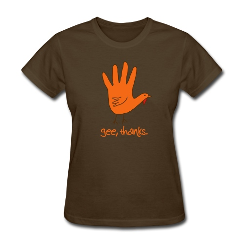Gee, thanks - Thanksgiving Womens Shirt - Women's T-Shirt