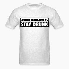 Avoid Hangovers , Stay Drunk T-Shirts