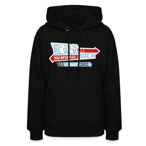 Once You Go Black You Never Go Back - Obama 2012 Hoodie - Women's Hoodie