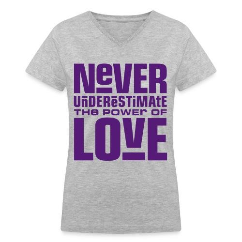Never underestimate the power of love - Women's V-Neck T-Shirt