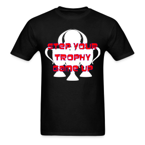 Step Your Trophy Game Up - Men's T-Shirt