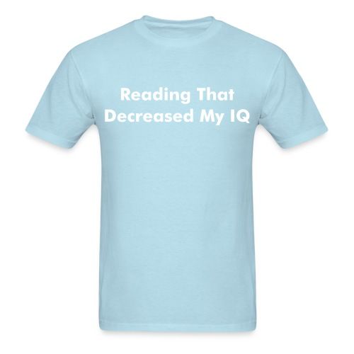 Reading That Decreased My IQ T-Shirt - Men's T-Shirt