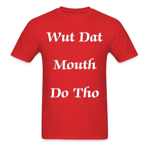 Wut Dat Mouth Do Tho - Men's T-Shirt