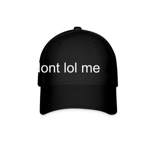 Dont Lol Me - Hat (You may add whatever words you like) - Baseball Cap