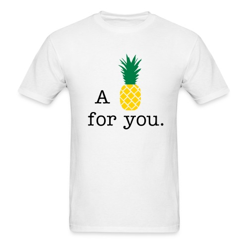 A (Pineapple) for you - Men's T-Shirt