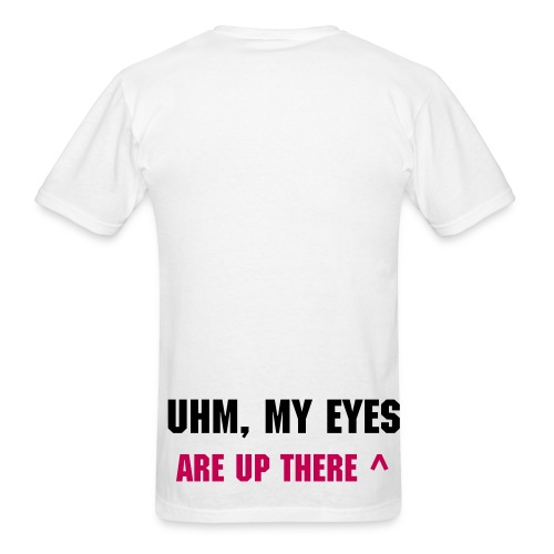 Uhm, My Eyes are up There - Men's  - Men's T-Shirt