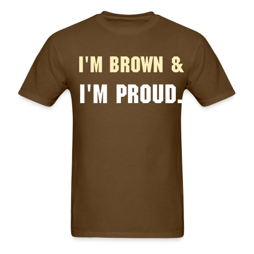 I'm Brown & I'm Proud - Men's - Men's T-Shirt