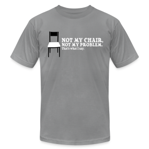 Not My Chair - Men's T-Shirt by American Apparel