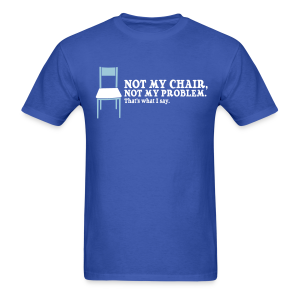 Not My Chair - Men's T-Shirt