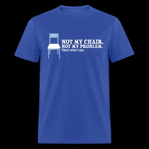 Not My Chair - Men's T-Shirt