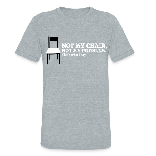 Not My Chair Triblend Tee - Unisex Tri-Blend T-Shirt
