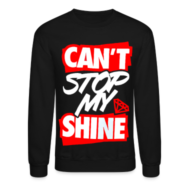 Can't Stop My Shine Crewneck