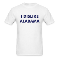 T-Shirts ~ Men's T-Shirt ~ I DISLIKE ALABAMA - White