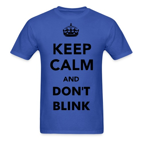 Keep calm and don't blink males - Men's T-Shirt
