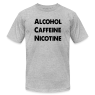 T-Shirts ~ Men's T-Shirt by American Apparel ~ Alcohol Caffeine Nicotine