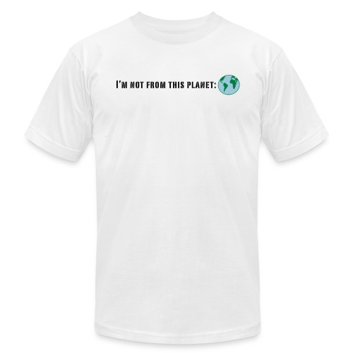 I'm Not From This Planet: Earth T-Shirt Design - Men's Fine Jersey T-Shirt