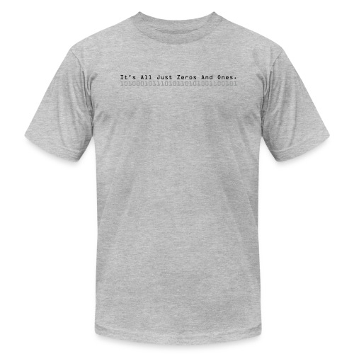 It's All Just Zeros And Ones - Men's T-Shirt by American Apparel