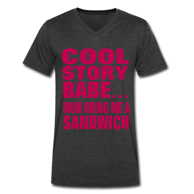 COOL STORY BABE... NOW BRING ME A SANDWICH T-Shirts