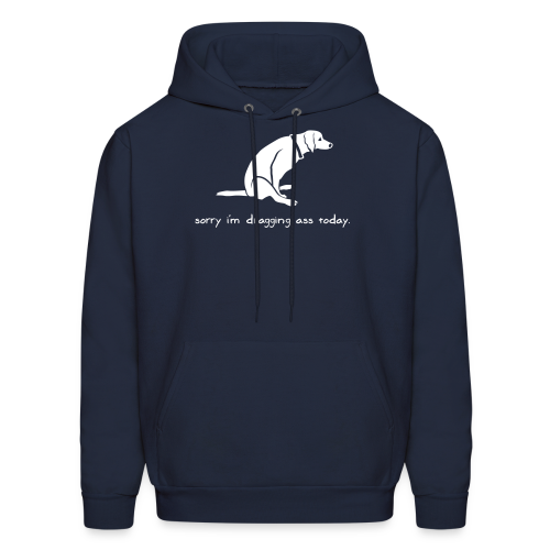 Sorry I'm Dragging Ass Today Dog Hoodie - Men's Hoodie