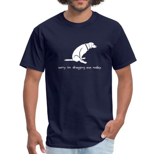 Sorry I'm Dragging Ass Today Dog Tee - Men's T-Shirt