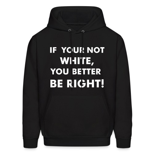 IF YOUR NOT WHITE - Men's Hoodie