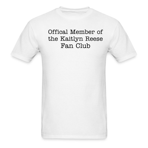 Men's T-Shirt - Who dosn't want to be a memeber of the Kaitlyn Reese fan club? Membership is free as long as you don't belong to the Brian Norton Fan Club.