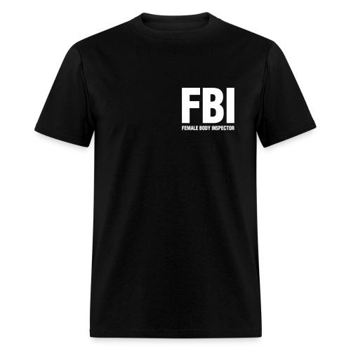 F.B.I (Female Body Inspector) BLK T-shirt - Men's T-Shirt