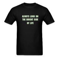 T-Shirts ~ Men's T-Shirt ~ ALWAYS LOOK ON THE BRIGHT SIDE OF LIFE Glow-In-The-Dark T-Shirt