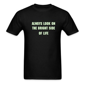 ALWAYS LOOK ON THE BRIGHT SIDE OF LIFE Glow-In-The-Dark T-Shirt - Men's T-Shirt