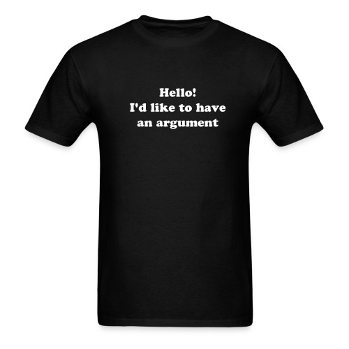 Hello, I would like to have an argument T-Shirt - Men's T-Shirt