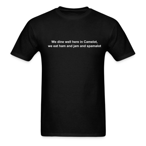 We dine well here in Camelot, we eat ham and jam and spamalot - Men's T-Shirt