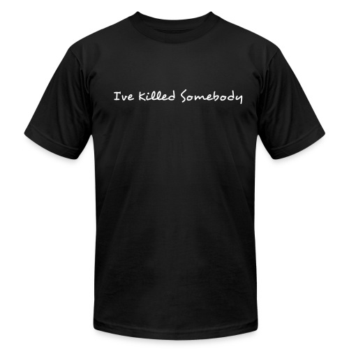 I've Killed Somebody - Men's Fine Jersey T-Shirt