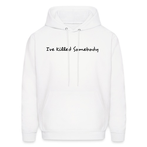 I've Killed Somebody - Men's Hoodie